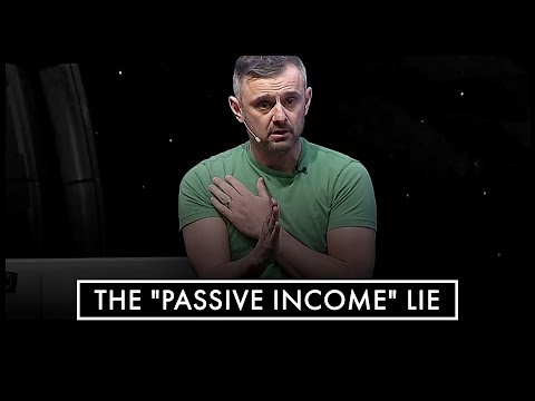 """WHY """"PASSIVE INCOME"""" DOESN'T EXIST – Gary Vaynerchuk 