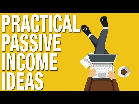 PRACTICAL WAYS TO MAKE PASSIVE INCOME – PASSIVE INCOME IDEAS