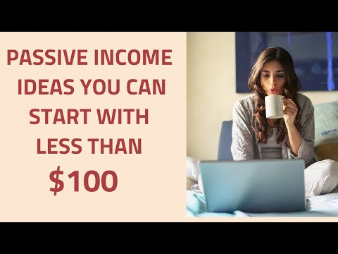 Best Passive Income Ideas You can Start Under $100