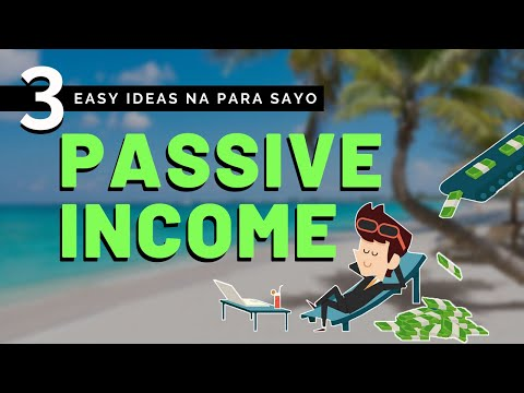 3 Easy Passive Income Ideas Para Sa Mabilis Mong Pag Yaman